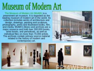 Museum of Modern Art The Museum of Modern Art (MoMA) is a preeminent art museum.