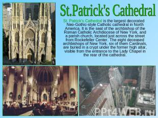St.Patrick's Cathedral St. Patrick's Cathedral is the largest decorated Neo-Goth