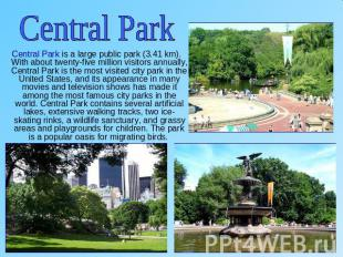 Central Park Central Park is a large public park (3.41 km). With about twenty-fi