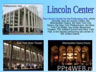 Lincoln CenterThe Lincoln Center for the Performing Arts, which includes Jazz at