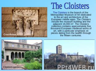 The Cloisters The Cloisters is the branch of the Metropolitan Museum of Art dedi
