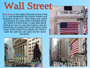 Wall Street Wall Street is the major financial centre of the U. S. and symbolize
