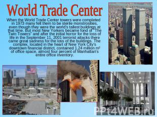 World Trade Center When the World Trade Center towers were completed in 1973 man