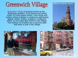 "Greenwich Village Greenwich Village is formerly known as the ""Bohemian quarters"""