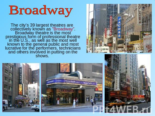 Broadway The city's 39 largest theatres are collectively known as