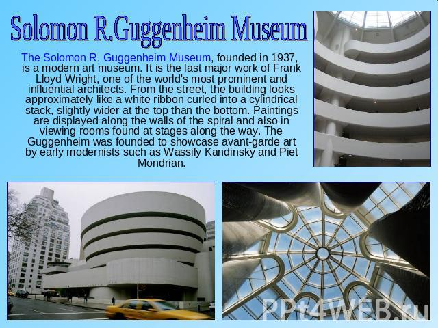 Solomon R.Guggenheim Museum The Solomon R. Guggenheim Museum, founded in 1937, is a modern art museum. It is the last major work of Frank Lloyd Wright, one of the world's most prominent and influential architects. From the street, the building looks…