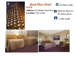 Bond Place HotelAddress: 65 Dundas Street EastLocation: City Center10 mins walkH