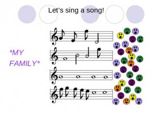 Let's sing a song!*MYFAMILY*