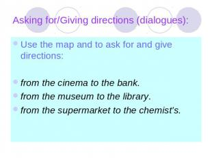 Asking for/Giving directions (dialogues): Use the map and to ask for and give di