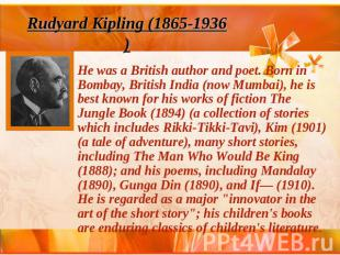 Rudyard Kipling (1865-1936)He was a British author and poet. Born in Bombay, Bri