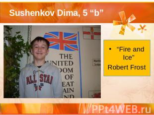 "Sushenkov Dima, 5 ""b"" ""Fire and Ice"" Robert Frost"
