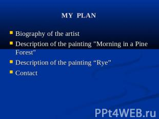 "MY PLAN Biography of the artist Description of the painting ""Morning in a Pine F"