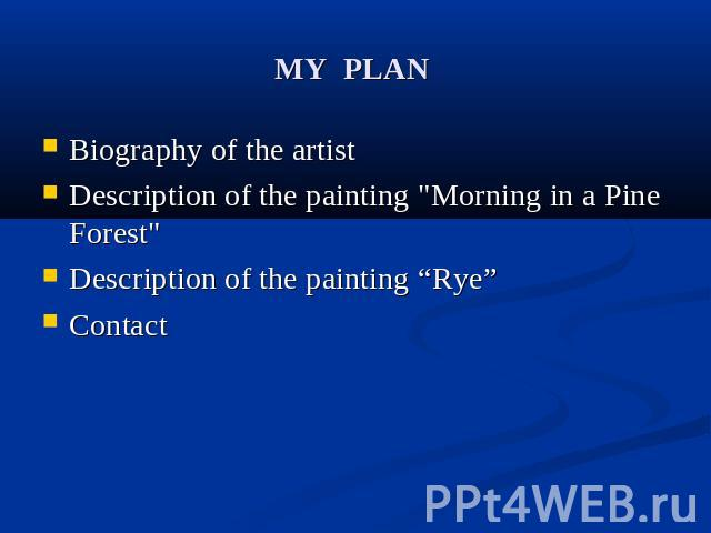 MY PLAN Biography of the artist Description of the painting