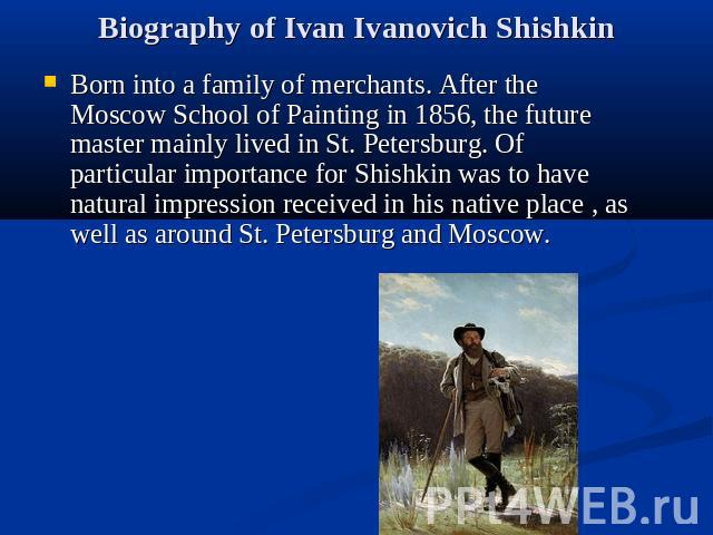 Biography of Ivan Ivanovich Shishkin Born into a family of merchants. After the Moscow School of Painting in 1856, the future master mainly lived in St. Petersburg. Of particular importance for Shishkin was to have natural impression received in his…