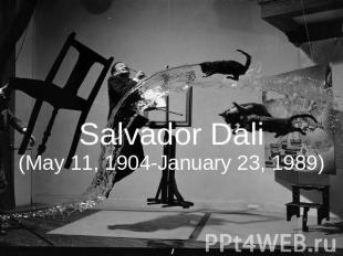 Salvador Dali(May 11, 1904-January 23, 1989)