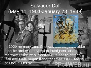 Salvador Dali(May 11, 1904-January 23, 1989) In 1929 he met Gala. She was eleven