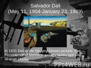 Salvador Dali(May 11, 1904-January 23, 1989) In 1931 Dali wrote his best-known p