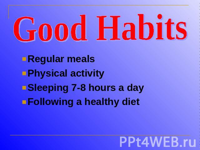 Good HabitsRegular mealsPhysical activitySleeping 7-8 hours a dayFollowing a healthy diet