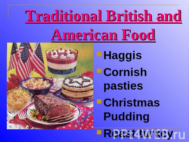 Traditional British and American Food HaggisCornish pastiesChristmas PuddingRoast turkey