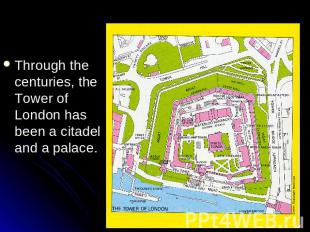 Through the centuries, the Tower of London has been a citadel and a palace.