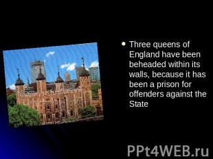 Three queens of England have been beheaded within its walls, because it has been