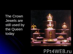 The Crown Jewels are still used by the Queen today