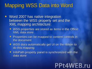 Mapping WSS Data into Word Word 2007 has native integration between the WSS prop