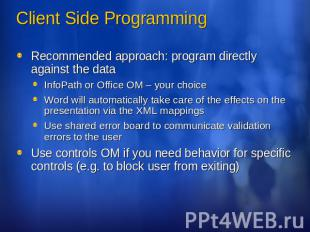 Client Side Programming Recommended approach: program directly against the dataI