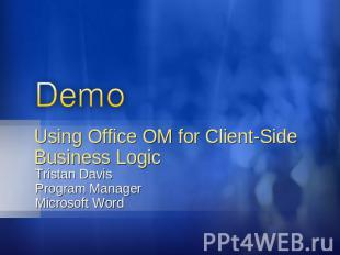 Using Office OM for Client-Side Business Logic Tristan DavisProgram ManagerMicro