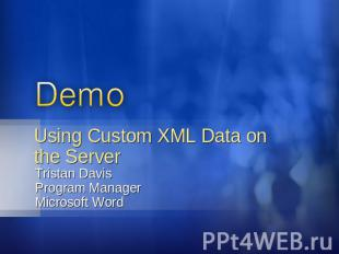Using Custom XML Data on the Server Tristan DavisProgram ManagerMicrosoft Word