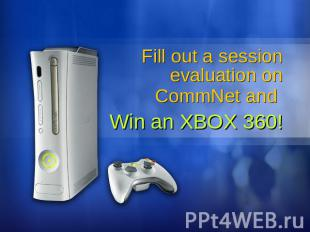 Fill out a session evaluation on CommNet and Win an XBOX 360!