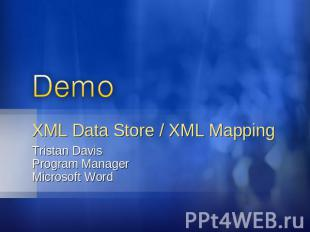 XML Data Store / XML Mapping Tristan DavisProgram ManagerMicrosoft Word