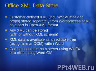 Office XML Data Store Customer-defined XML (incl. WSS/Office doc props) stored s