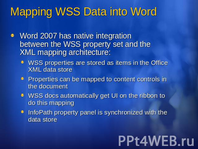 Mapping WSS Data into Word Word 2007 has native integration between the WSS property set and the XML mapping architecture:WSS properties are stored as items in the Office XML data storeProperties can be mapped to content controls in the documentWSS …