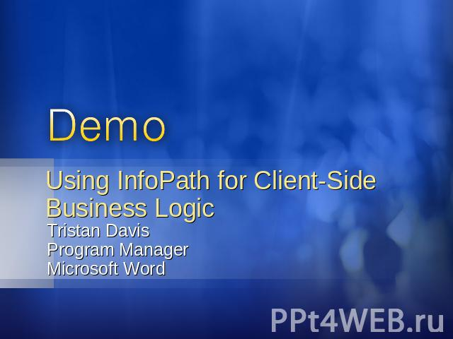 Using InfoPath for Client-Side Business Logic Tristan DavisProgram ManagerMicrosoft Word