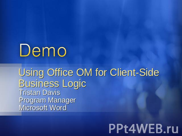 Using Office OM for Client-Side Business Logic Tristan DavisProgram ManagerMicrosoft Word
