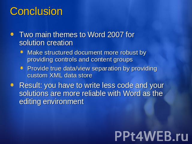 Conclusion Two main themes to Word 2007 for solution creationMake structured document more robust by providing controls and content groupsProvide true data/view separation by providing custom XML data storeResult: you have to write less code and you…