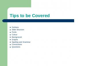 Tips to be Covered OutlinesSlide StructureFontsColourBackgroundGraphsSpelling an