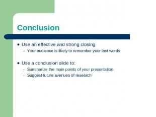 Conclusion Use an effective and strong closingYour audience is likely to remembe