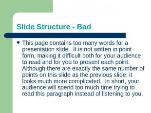 Slide Structure - Bad This page contains too many words for a presentation slide