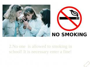 2.No one is allowed to smoking in school! It is necessary enter a fine!2.No one