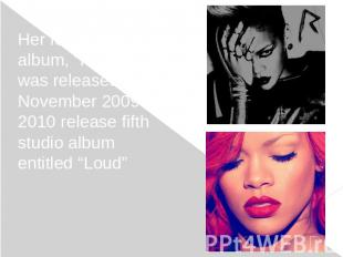 "Her fourth studio album, ""Rated R"", was released in November 2009. In 2010 relea"