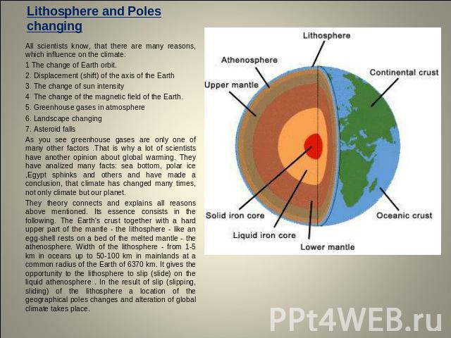 Lithosphere and Poles changing All scientists know, that there are many reasons, which influence on the climate:1 The change of Earth orbit.2. Displacement (shift) of the axis of the Earth 3. The change of sun intensity 4  The change of the magnetic…