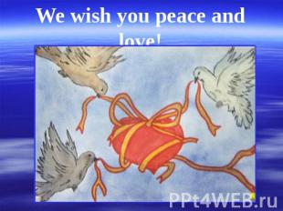 We wish you peace and love!