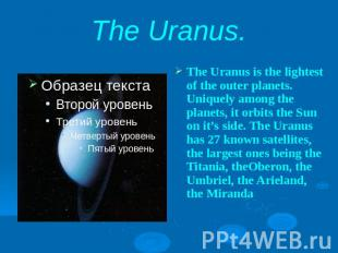 The Uranus.The Uranus is the lightest of the outer planets. Uniquely among the p