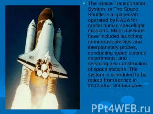 The Space Transportation System, or The Space Shuttle is a spacecraft operated b