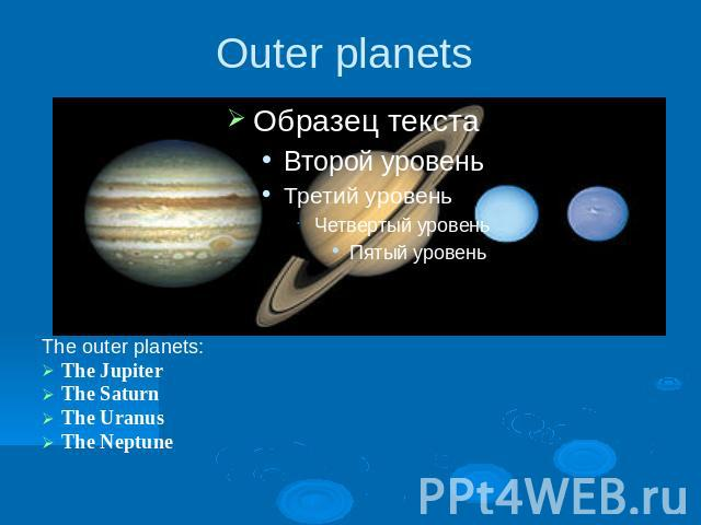 Outer planets The outer planets:The JupiterThe SaturnThe UranusThe Neptune