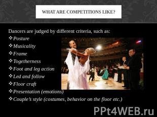 What are competitions like? Dancers are judged by different criteria, such as:Po