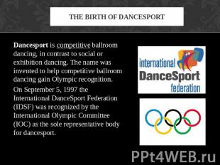 The birth of dancesport Dancesport is competitive ballroom dancing, in contrast