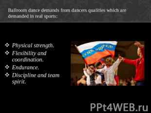 Ballroom dance demands from dancers qualities which are demanded in real sports: